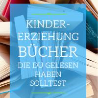 Kindererziehung Bücher die du gelesen haben solltest