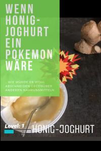 Wenn Honig-Joghurt ein Pokemon wäre
