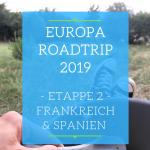 Europa Roadtrip 2019 Etappe 2 - Frankreich und Spanien