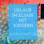 Urlaub in Elsass mit Kindern - Die besten Ausflugsziele