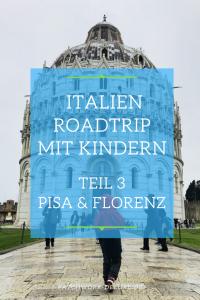 Roadtrip durch Norditalien mit Kindern Pisa und Florenz