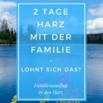 Familienausflug - 2 Tage Harz - Lohnt sich das?